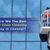 facade glass cleaning in Chennai